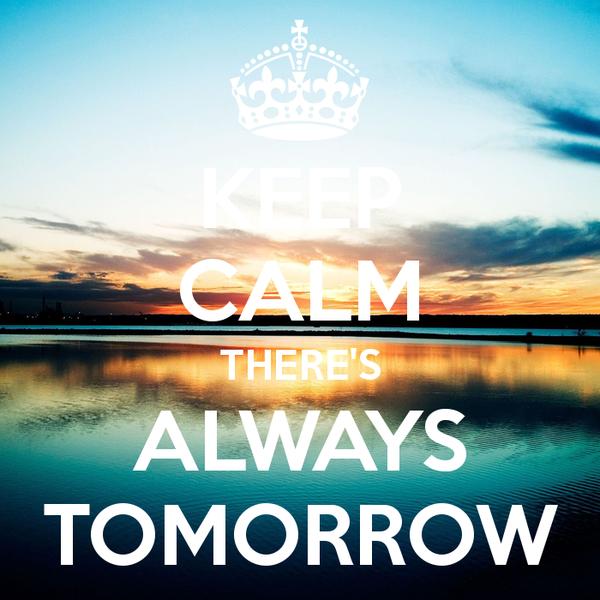 keep-calm-theres-always-tomorrow-7
